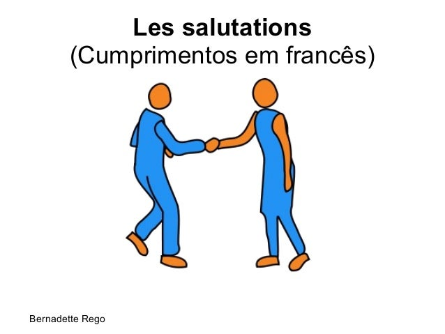 Les salutations       (Cumprimentos em francês)Bernadette Rego