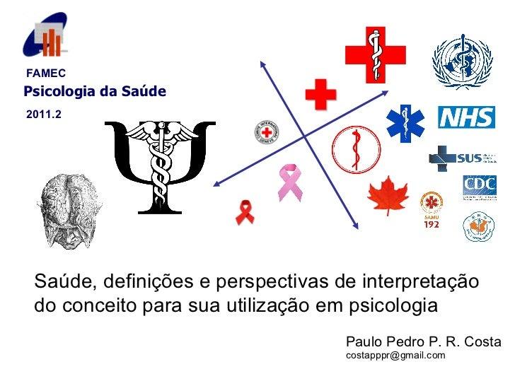 Paulo Pedro P. R. Costa [email_address] Saúde, definições e perspectivas de interpretação do conceito para sua utilização ...