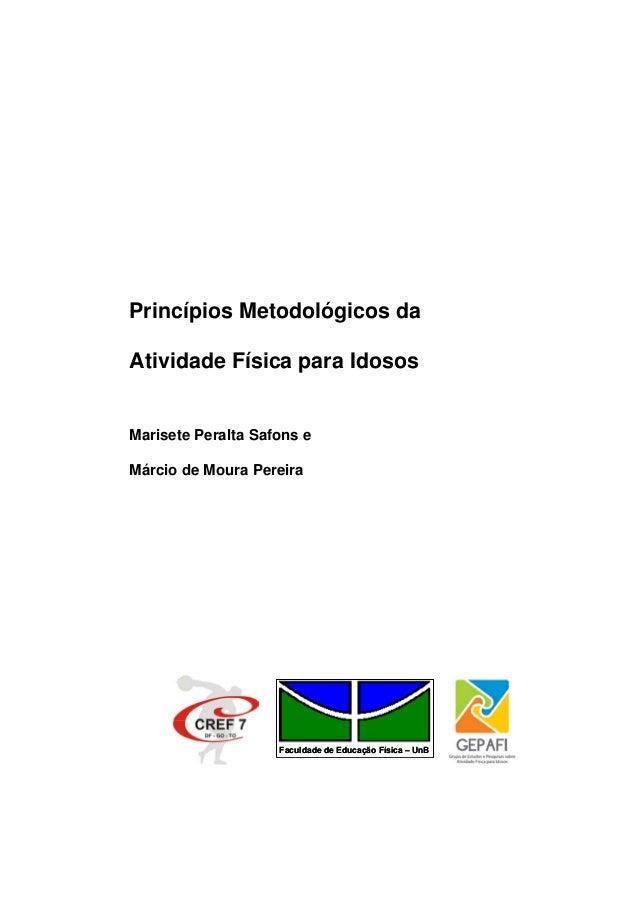 Princípios Metodológicos da Atividade Física para Idosos Marisete Peralta Safons e Márcio de Moura Pereira Faculdade de Ed...