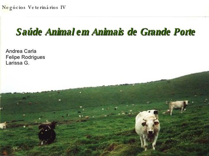 Negócios Veterinários IV Saúde Animal em Animais de Grande Porte Andrea Carla Felipe Rodrigues Larissa G.