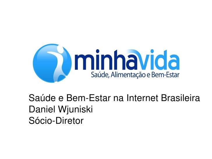 Saúde e Bem-Estar na Internet Brasileira Daniel Wjuniski Sócio-Diretor