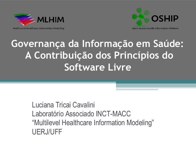 Governança da Informação em Saúde:  A Contribuição dos Princípios do          Software Livre    Luciana Tricai Cavalini   ...