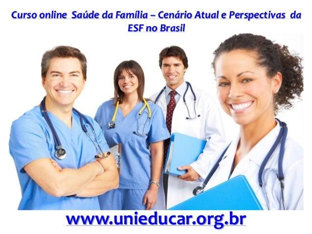 Curso online Saúde da Família – Cenário Atual e Perspectivas da ESF no Brasil www.unieducar.org.br