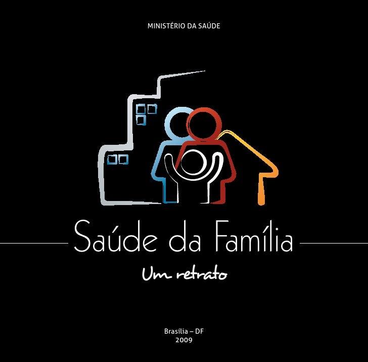 Ministério da SaúdeSaúde da Família    Um retrato         Brasília – DF            2009