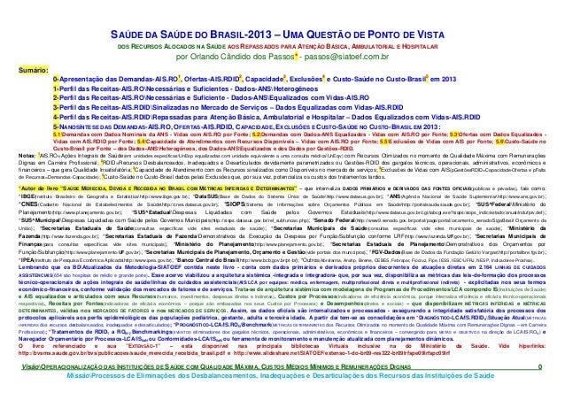 VisãoOPERACIONALIZAÇÃO DAS INSTITUIÇÕES DE SAÚDE COM QUALIDADE MÁXIMA, CUSTOS MÉDIOS MÍNIMOS E REMUNERAÇÕES DIGNAS 0. Miss...