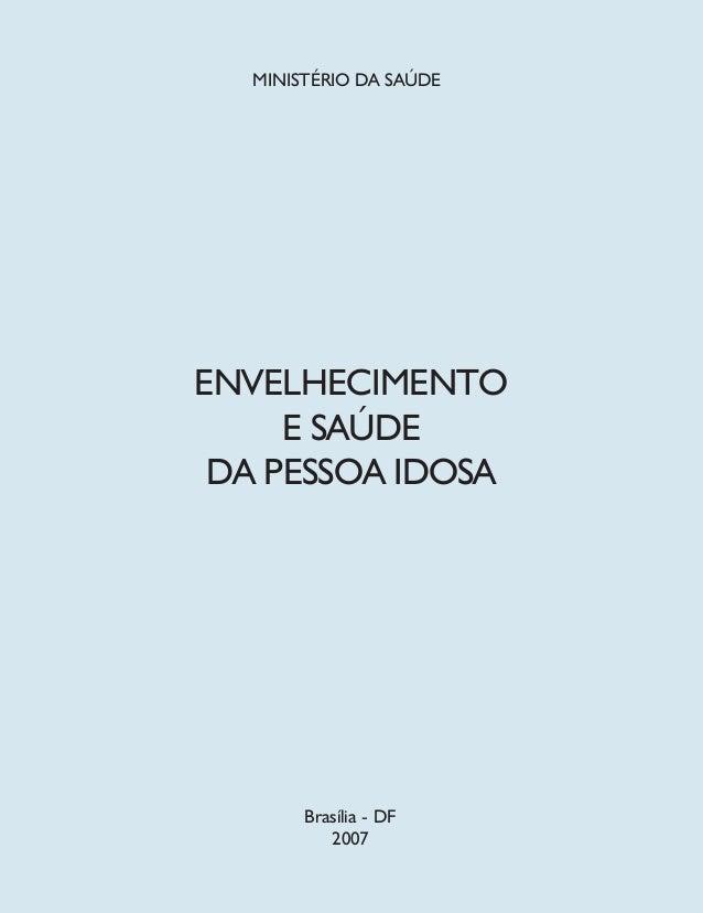 MINISTÉRIO DA SAÚDE Brasília - DF 2007 ENVELHECIMENTO E SAÚDE DA PESSOA IDOSA
