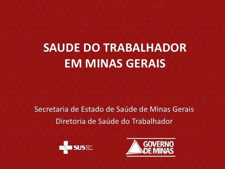 SAUDE DO TRABALHADOR     EM MINAS GERAISSecretaria de Estado de Saúde de Minas Gerais      Diretoria de Saúde do Trabalhador