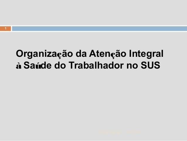 07/01/15 1 Zuher Handar Organização da Atenção Integral à Saúde do Trabalhador no SUS