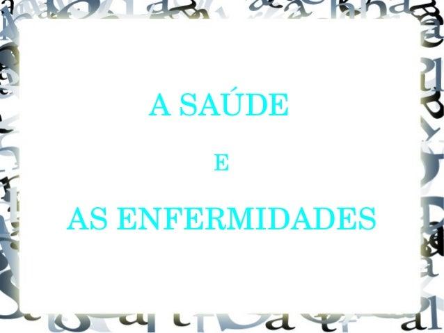 A SAÚDE  E  AS ENFERMIDADES