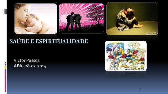 SAÚDE E ESPIRITUALIDADE Victor Passos APA- 28-03-2014