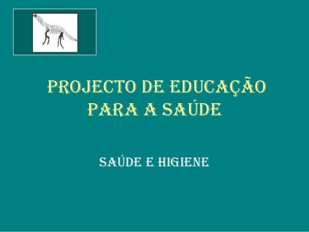 Projecto de educação Para a Saúde Saúde e HIGIeNe