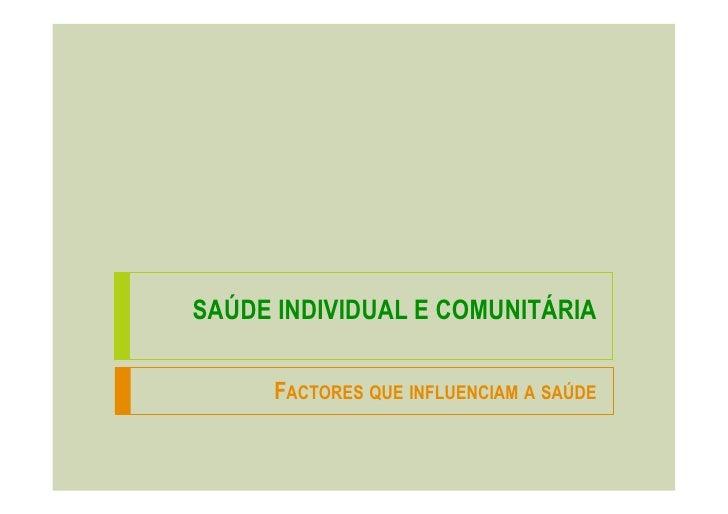 SAÚDE INDIVIDUAL E COMUNITÁRIA        FACTORES QUE INFLUENCIAM A SAÚDE