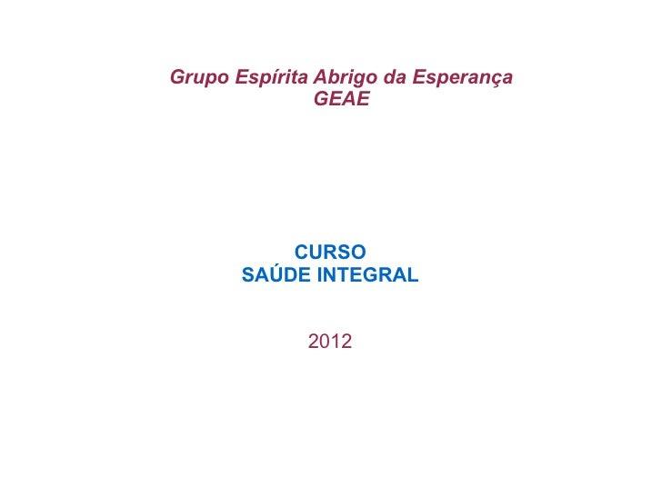 Grupo Espírita Abrigo da Esperança               GEAE           CURSO       SAÚDE INTEGRAL             2012
