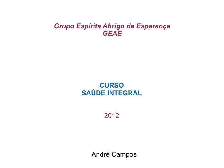 Grupo Espírita Abrigo da Esperança               GEAE            CURSO        SAÚDE INTEGRAL              2012           A...