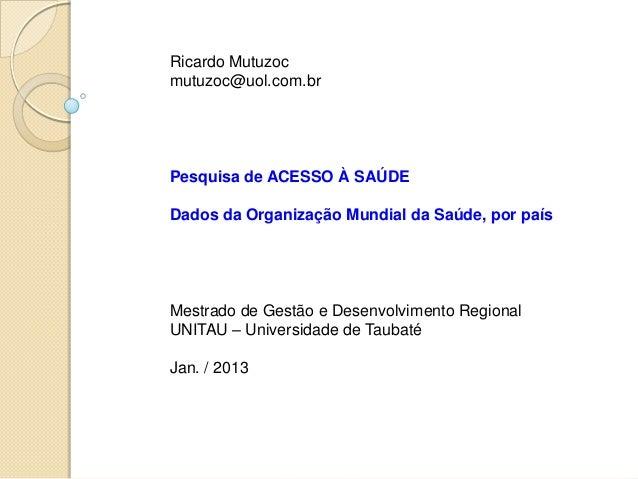 Ricardo Mutuzocmutuzoc@uol.com.brPesquisa de ACESSO À SAÚDEDados da Organização Mundial da Saúde, por paísMestrado de Gest...