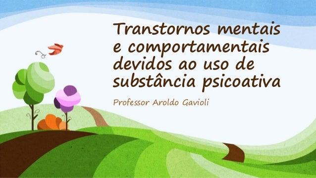 Transtornos mentais e comportamentais devidos ao uso de substância psicoativa Professor Aroldo Gavioli