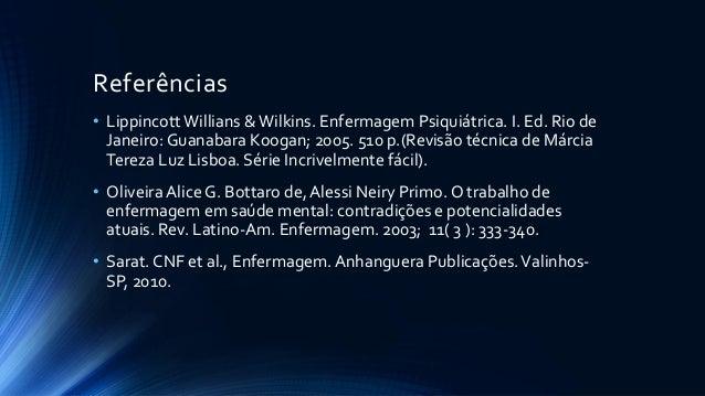 Referências • Lippincott Willians & Wilkins. Enfermagem Psiquiátrica. I. Ed. Rio de Janeiro: Guanabara Koogan; 2005. 510 p...
