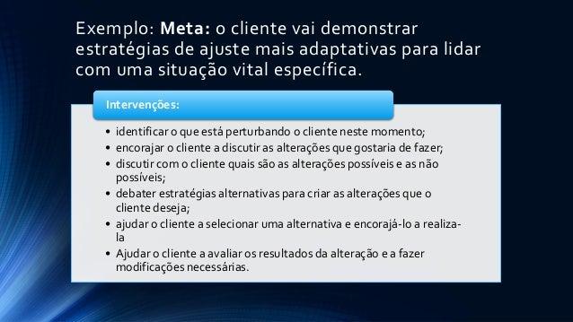 Exemplo: Meta: o cliente vai demonstrar estratégias de ajuste mais adaptativas para lidar com uma situação vital específic...