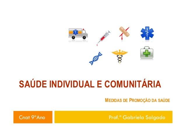 SAÚDE INDIVIDUAL E COMUNITÁRIA MEDIDAS DE PROMOÇÃO DA SAÚDE  Cnat 9ºAno  Prof.ª Gabriela Salgado