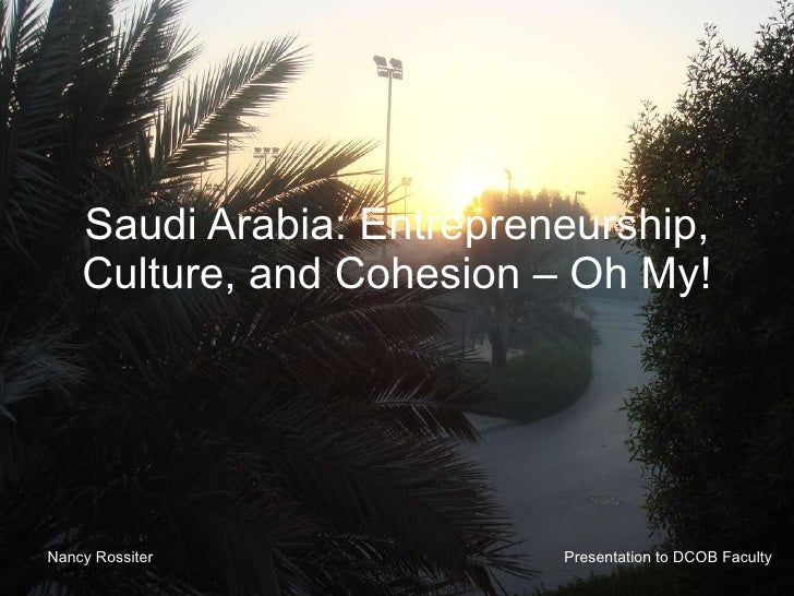 Saudi Arabia: Entrepreneurship, Culture, and Cohesion – Oh My! Nancy Rossiter Presentation to DCOB Faculty
