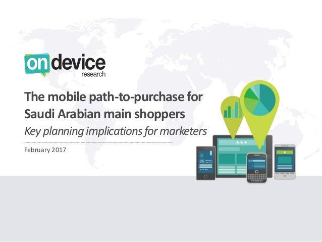LONDON - SINGAPORE - DUBAI OnDeviceResearch.com LONDON - SINGAPORE - DUBAI OnDeviceResearch.com February 2017 The mobile p...