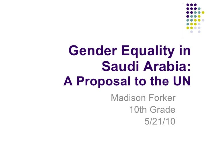 Gender Equality in Saudi Arabia: A Proposal to the UN Madison Forker 10th Grade 5/21/10