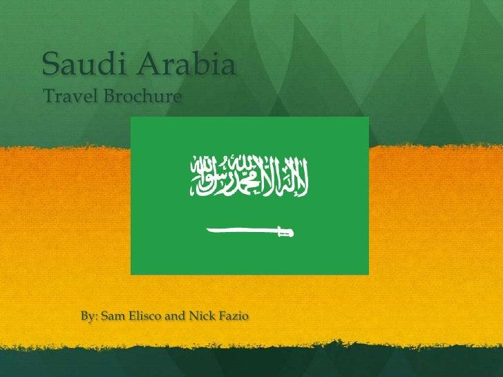 Saudi ArabiaTravel Brochure    By: Sam Elisco and Nick Fazio