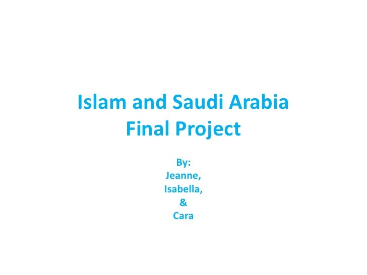 Islam and Saudi ArabiaFinal Project<br />By:<br />Jeanne,<br />Isabella,<br />&<br />Cara<br />