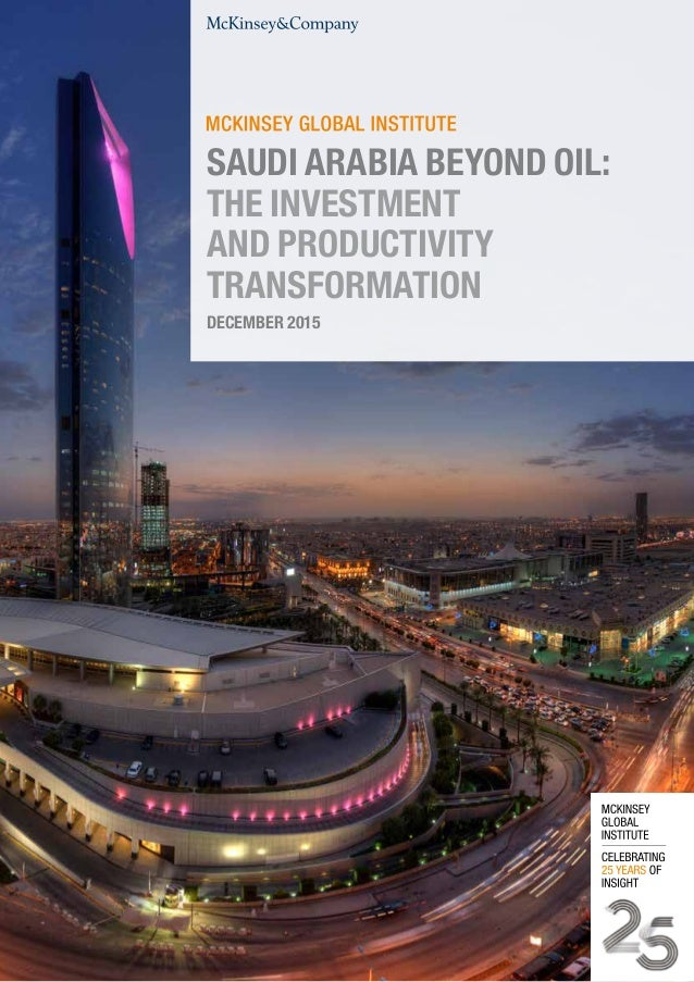 DECEMBER 2015 SAUDI ARABIA BEYOND OIL: THE INVESTMENT AND PRODUCTIVITY TRANSFORMATION