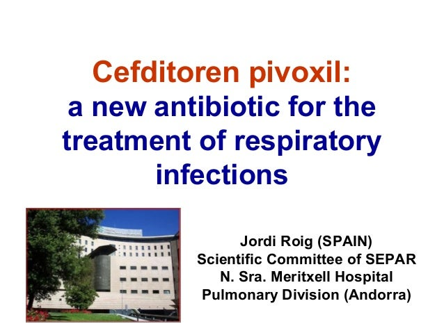 Cefditoren pivoxil: a new antibiotic for the treatment of respiratory infections Jordi Roig (SPAIN) Scientific Committee o...