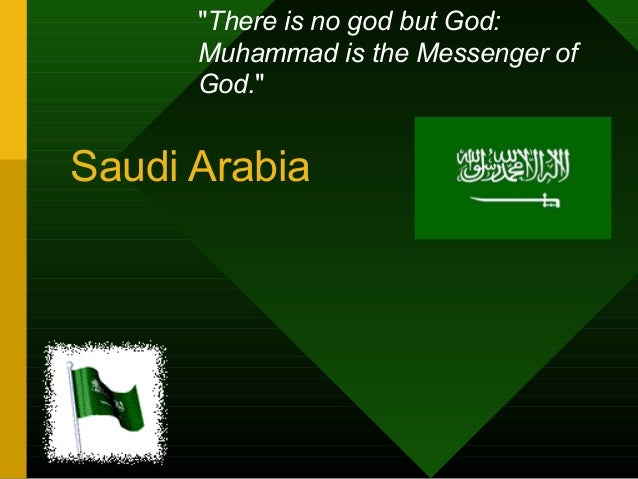 """""""There is no god but God: Muhammad is the Messenger of God.""""  Saudi Arabia"""
