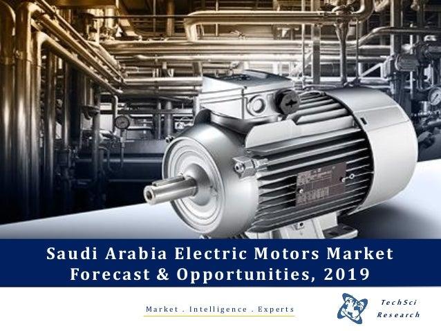 M a r k e t . I n t e l l i g e n c e . E x p e r t s Saudi Arabia Electric Motors Market Forecast & Opportunities, 2019 T...