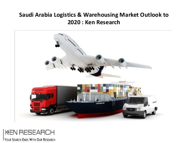 Saudi Arabia Logistics & Warehousing Market Outlook to 2020 : Ken Research