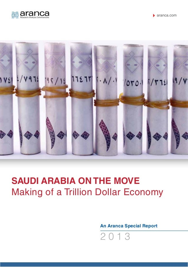 Saudi Arabia on the Move Making of a Trillion Dollar Economy An Aranca Special Report 2 0 1 3
