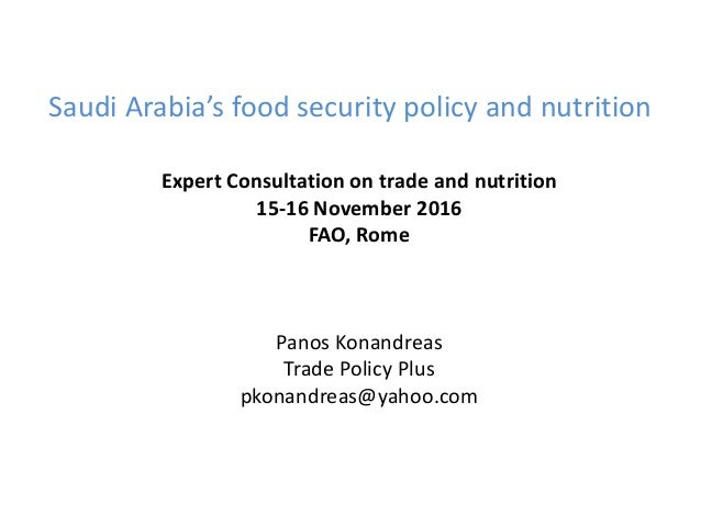 Saudi Arabia's food security policy and nutrition Expert Consultation on trade and nutrition 15-16 November 2016 FAO, Rome...