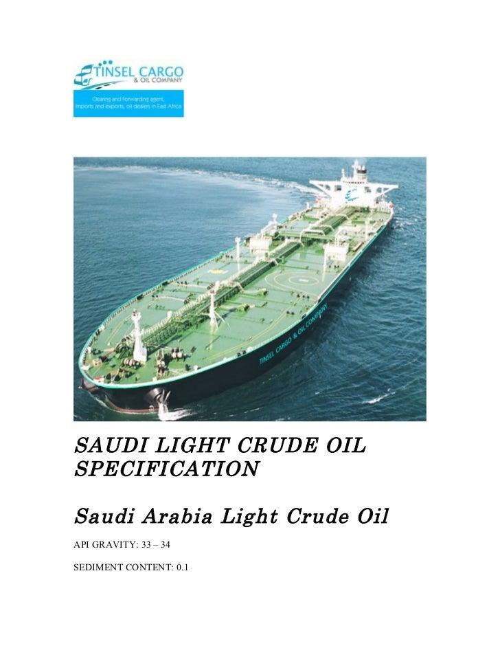 SAUDI LIGHT CRUDE OILSPECIFICATIONSaudi Arabia Light Crude OilAPI GRAVITY: 33 – 34SEDIMENT CONTENT: 0.1
