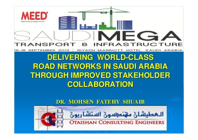 DELIVERING WORLDDELIVERING WORLD--CLASSCLASS ROAD NETWORKS IN SAUDI ARABIAROAD NETWORKS IN SAUDI ARABIA THROUGH IMPROVED S...