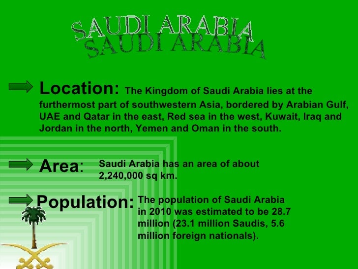 SAUDI ARABIA Area : Location:  The   Kingdom of Saudi Arabia lies at the furthermost part of southwestern Asia, bordered b...