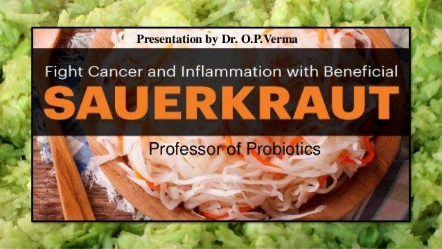 Presentation by Dr. O.P.Verma Professor of Probiotics