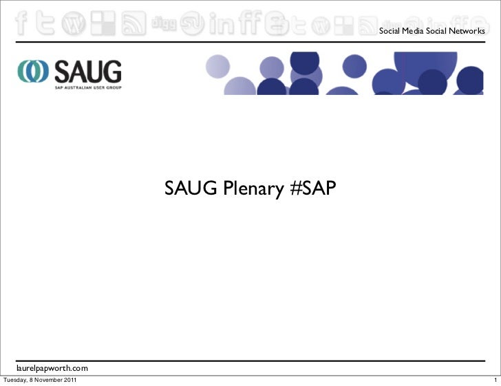 Social Media Social Networks                           SAUG Plenary #SAP    laurelpapworth.comTuesday, 8 November 2011    ...