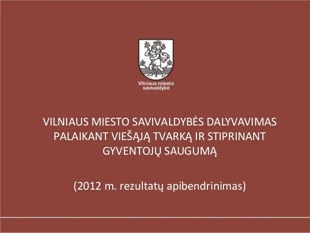 VILNIAUS MIESTO SAVIVALDYBĖS DALYVAVIMAS  PALAIKANT VIEŠĄJĄ TVARKĄ IR STIPRINANT          GYVENTOJŲ SAUGUMĄ     (2012 m. r...