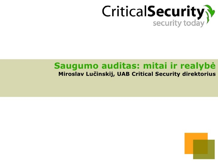 Saugumo auditas: mitai ir realybė Miroslav Lučinskij, UAB Critical Security direktorius