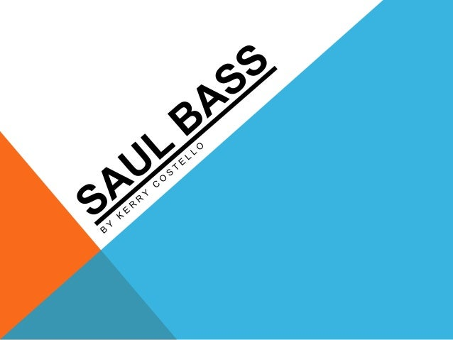 SAUL BASS WAS A GRAPHIC DESIGNER...    His typography consists of simple,      geometric shapes that carry heavy     symbo...