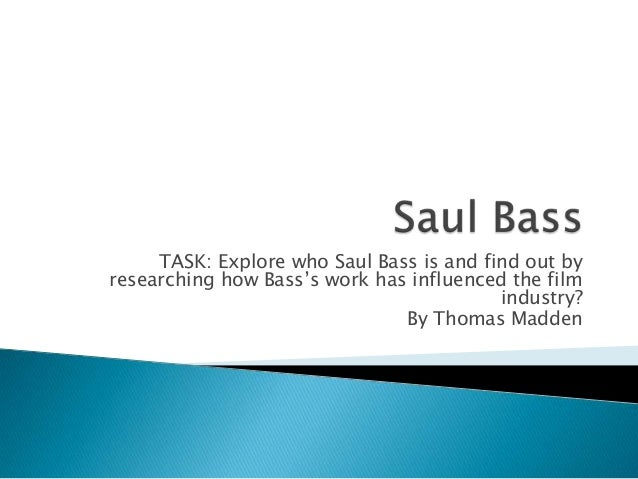 TASK: Explore who Saul Bass is and find out byresearching how Bass's work has influenced the film                         ...