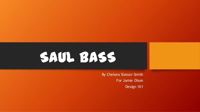 SAUL BASS By Chelsea Slessor-Smith For Jamie Olson Design 101