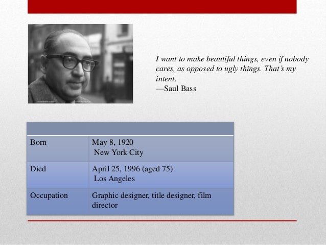 Born May 8, 1920 New York City Died April 25, 1996 (aged 75) Los Angeles Occupation Graphic designer, title designer, film...