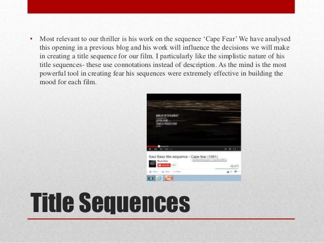 Title Sequences • Most relevant to our thriller is his work on the sequence 'Cape Fear' We have analysed this opening in a...