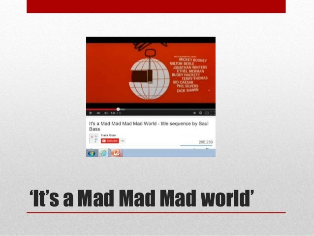 'It's a Mad Mad Mad world'