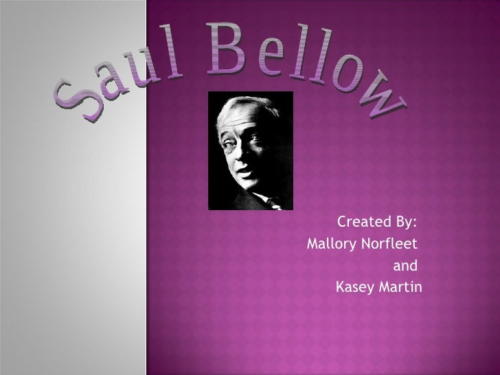 Created By:  Mallory Norfleet  and  Kasey Martin Saul Bellow