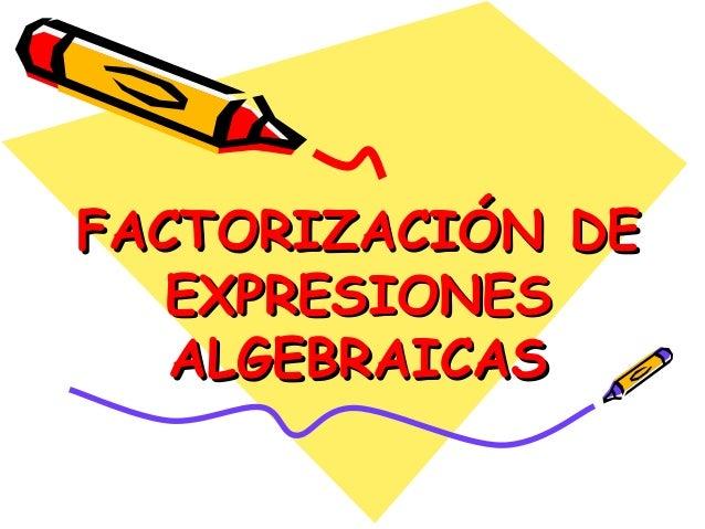 FACTORIZACIÓNFACTORIZACIÓN DEDE EXPRESIONESEXPRESIONES ALGEBRAICASALGEBRAICAS